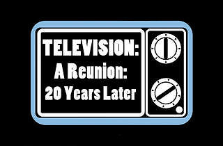 Television: A Reunion (20 Years Later)