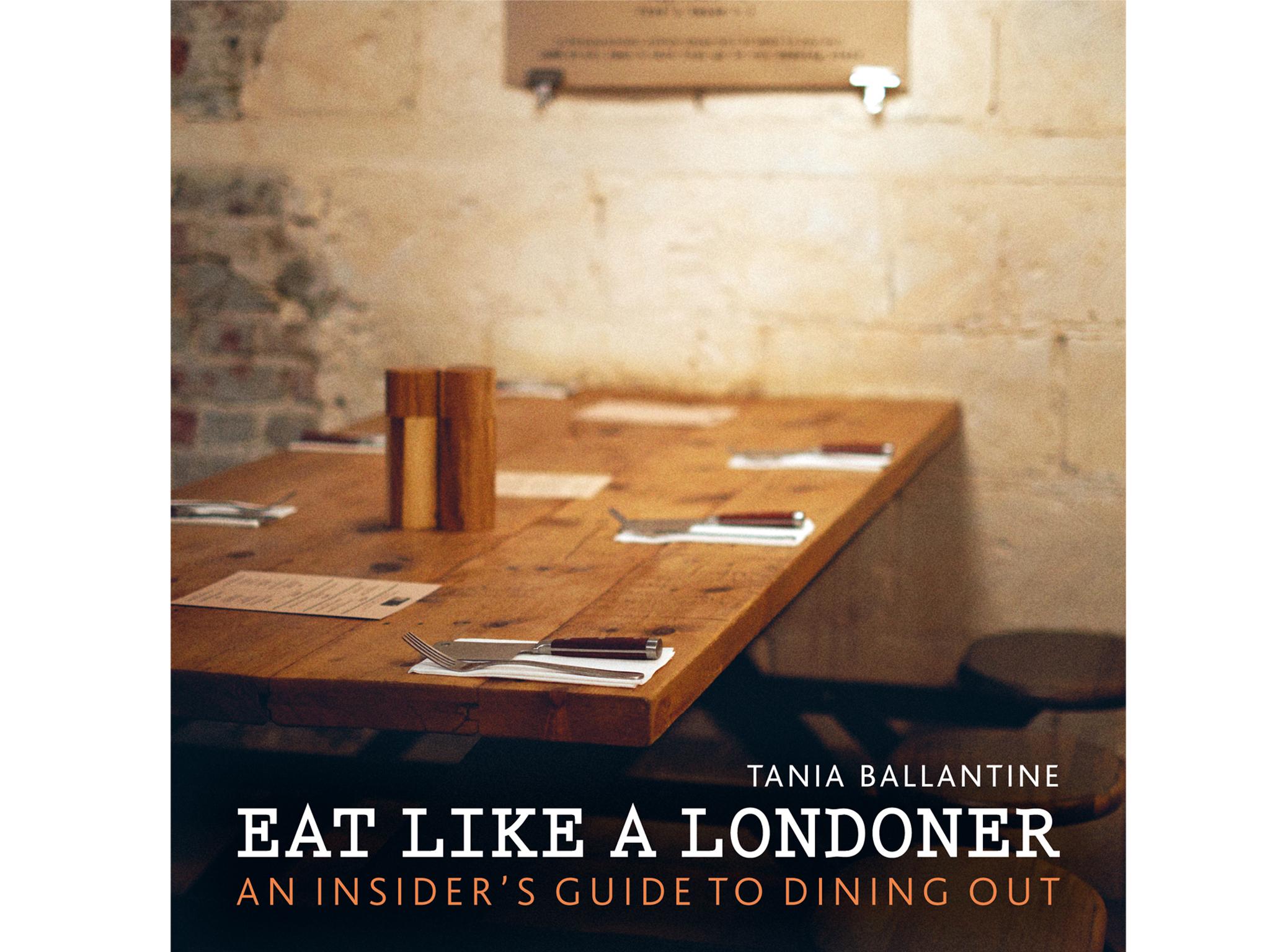 Tania Ballantine - Eat Like a Londoner