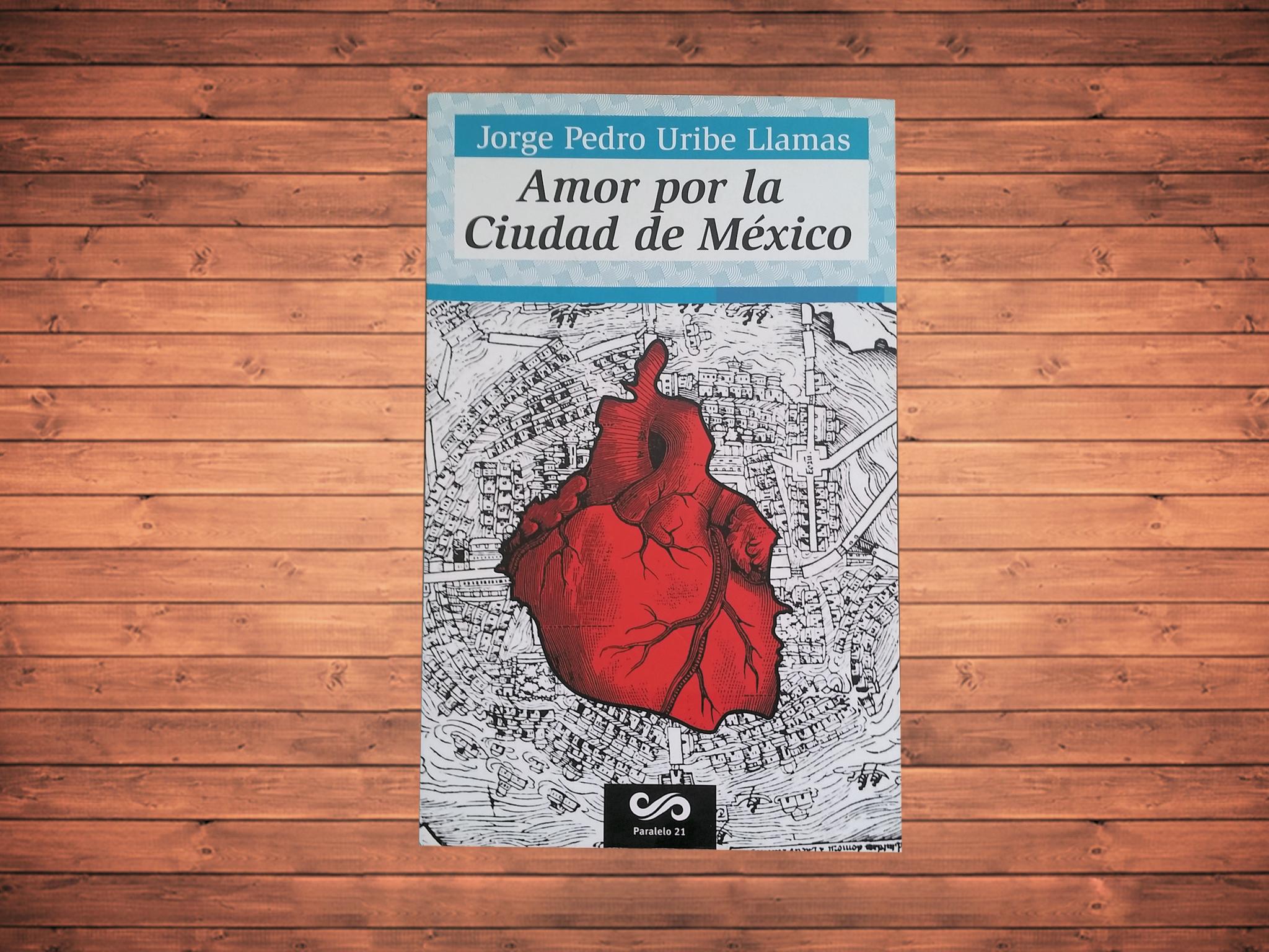 Amor por la Ciudad de México de Jorge Pedro Uribe Llamas