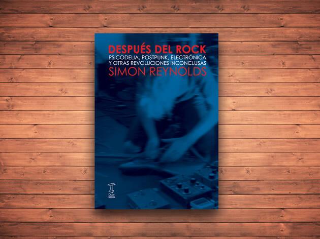 Después del rock. Psicodelia, postpunk, electrónica y otras revoluciones inconclusas