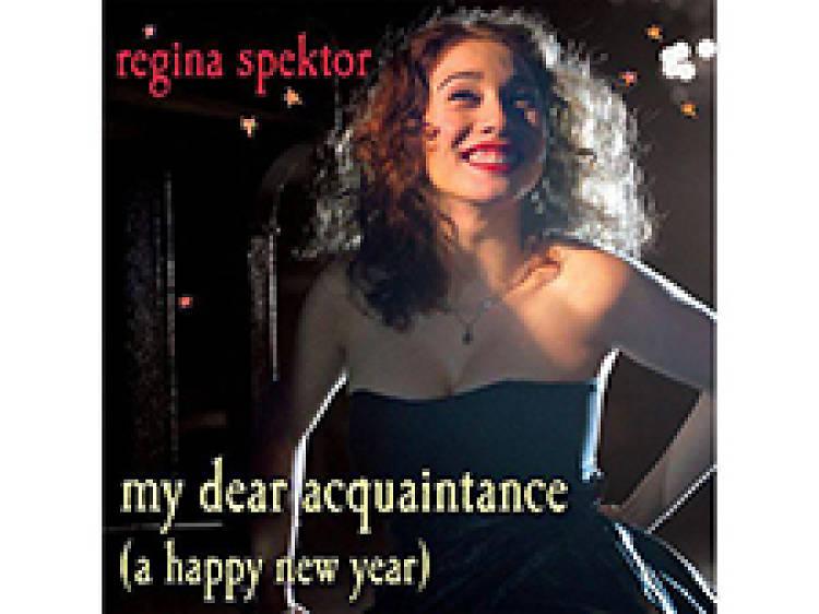 """My Dear Acquaintance (Happy New Year)"" by Regina Spektor"