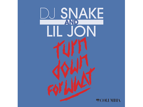 """Turn Down for What"" by DJ Snake + Lil Jon"
