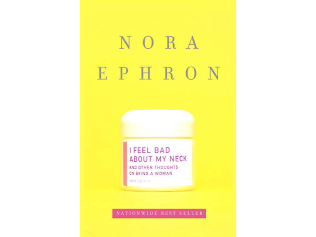 I Feel Bad About My Neck, by Nora Ephron