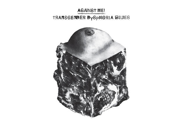 """Transgender Dysphoria Blues"" by Against Me!"