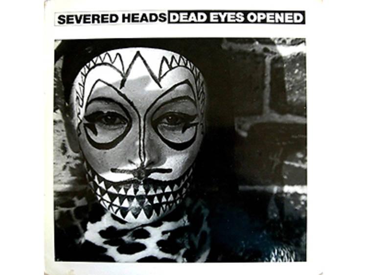 "Severed Heads, ""Dead Eyes Opened"" (1984)"