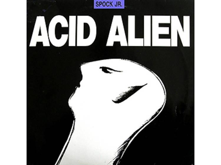 "Spock Jr., ""Acid Alien"" (1988)"
