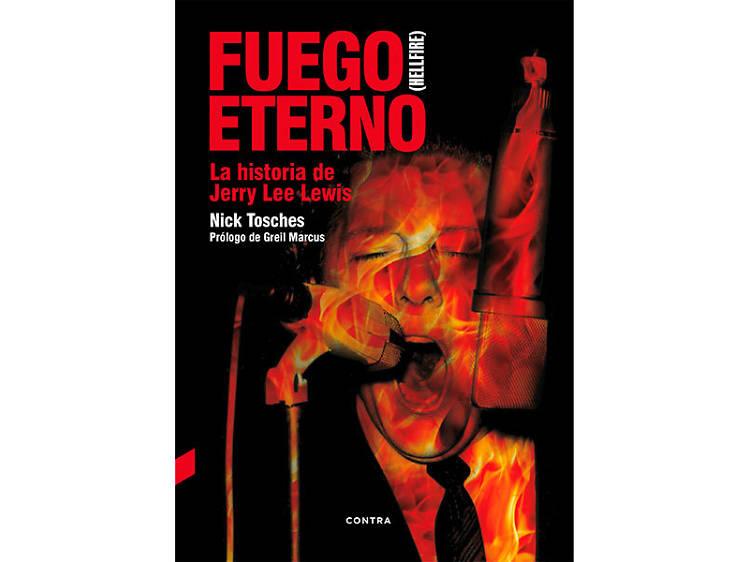 'Fuego eterno (Hellfire). La historia de Jerry Lee Lewis', Nick Tosches
