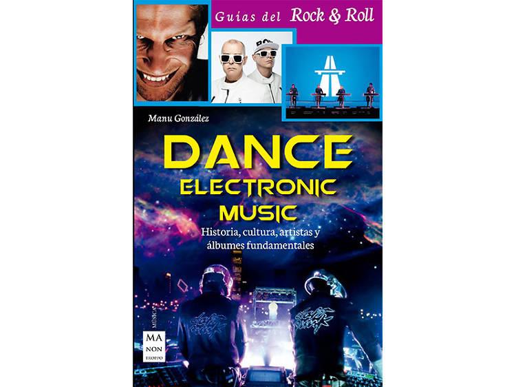 'Dance Electronic Music: Historia, cultura, artistas y álbumes fundamentales', Manu González