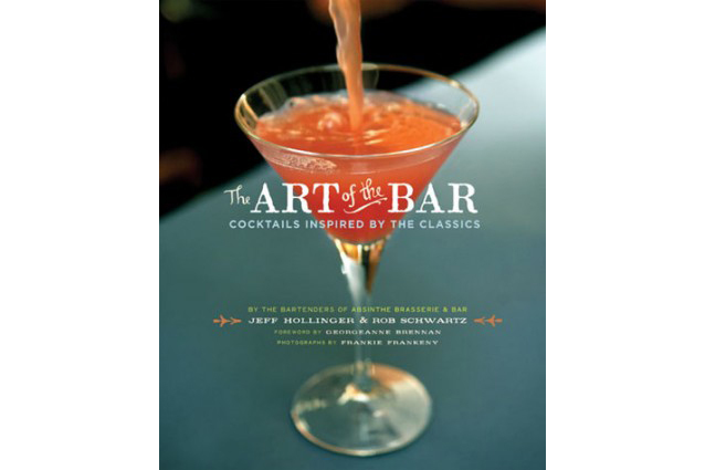 The Art of the Bar: Cocktails Inspired by the Classics by Jeff Hollinger and Rob Schwartz