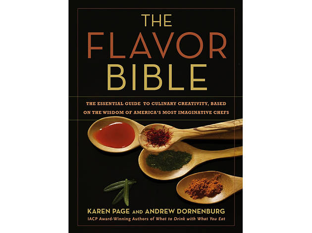 The Flavor Bible: The Essential Guide to Culinary Creativity, Based on the Wisdom of America's Most Imaginative Chefs by Karen Page and Andrew Dornenburg