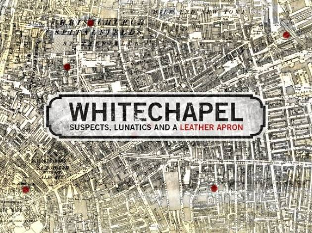 Tickets to Whitechapel: Suspects, Lunatics and a Leather Apron