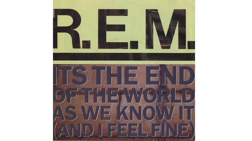 """""""End of the World as We Know It"""" by R.E.M"""