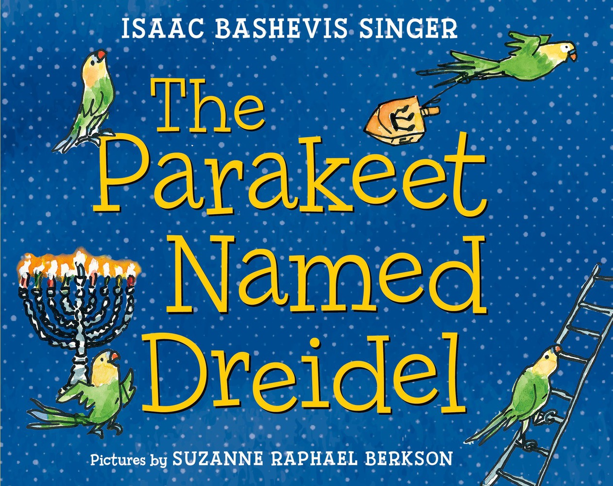 The Parakeet Named Dreidel Isaac Bashevis Singer, illustrated by Suzanne Raphael Berkson (2015)
