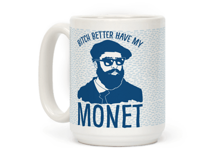 Un mug 'Bitch better have my Monet'
