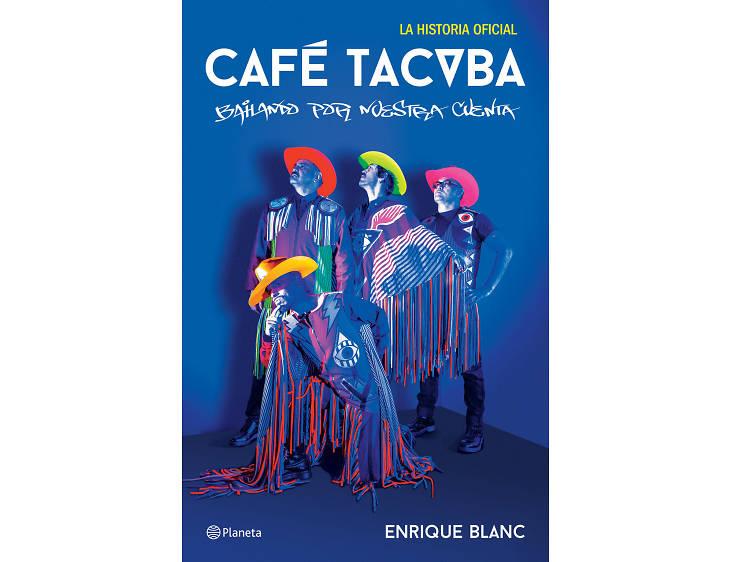 Café Tacvba. Bailando por nuestra cuenta, de Enrique Blanc