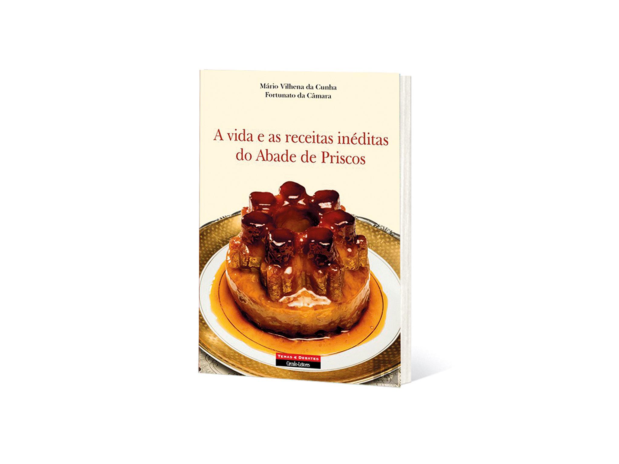 A Vida e as Receitas inéditas do Abade de Priscos - Mário Vilhena da Cunha e Fortunato da Camara