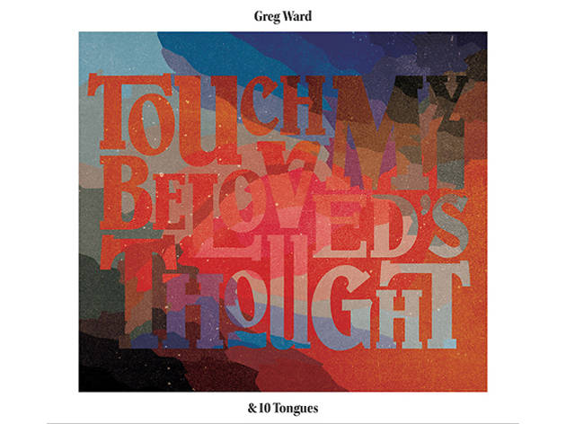 Greg Ward, Touch My Beloved's Thought