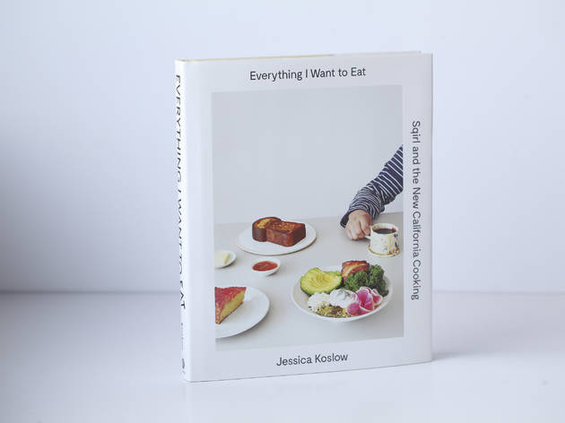 'Everything I Want to Eat: The New California Comfort Food from LA's Sqirl' by Jessica Koslow