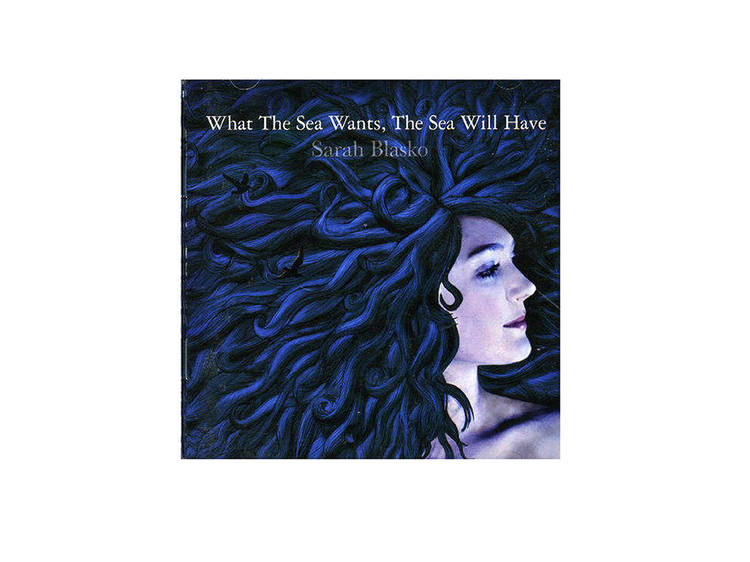What the Sea Wants, the Sea Will Have (2007), de Sarah Blasko