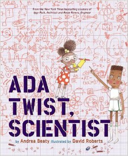 Ada Twist, Scientist by Andrea Beaty, illustrated by David Roberts
