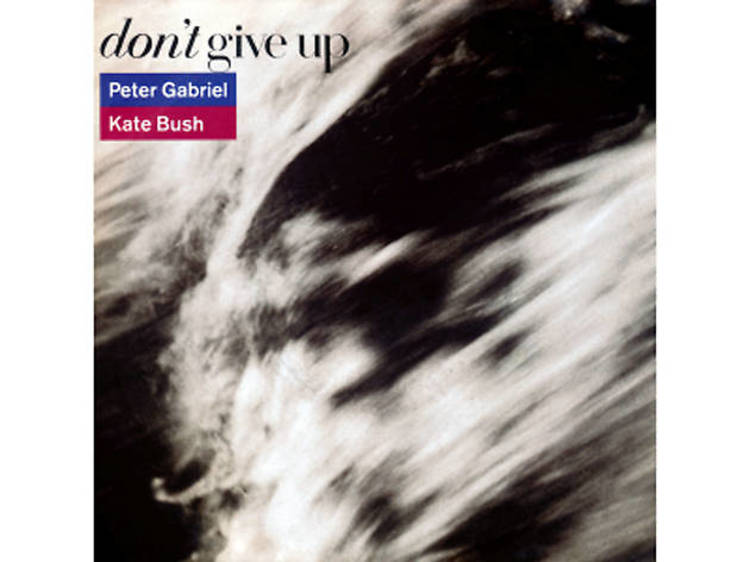 'Don't Give Up' by Peter Gabriel and Kate Bush
