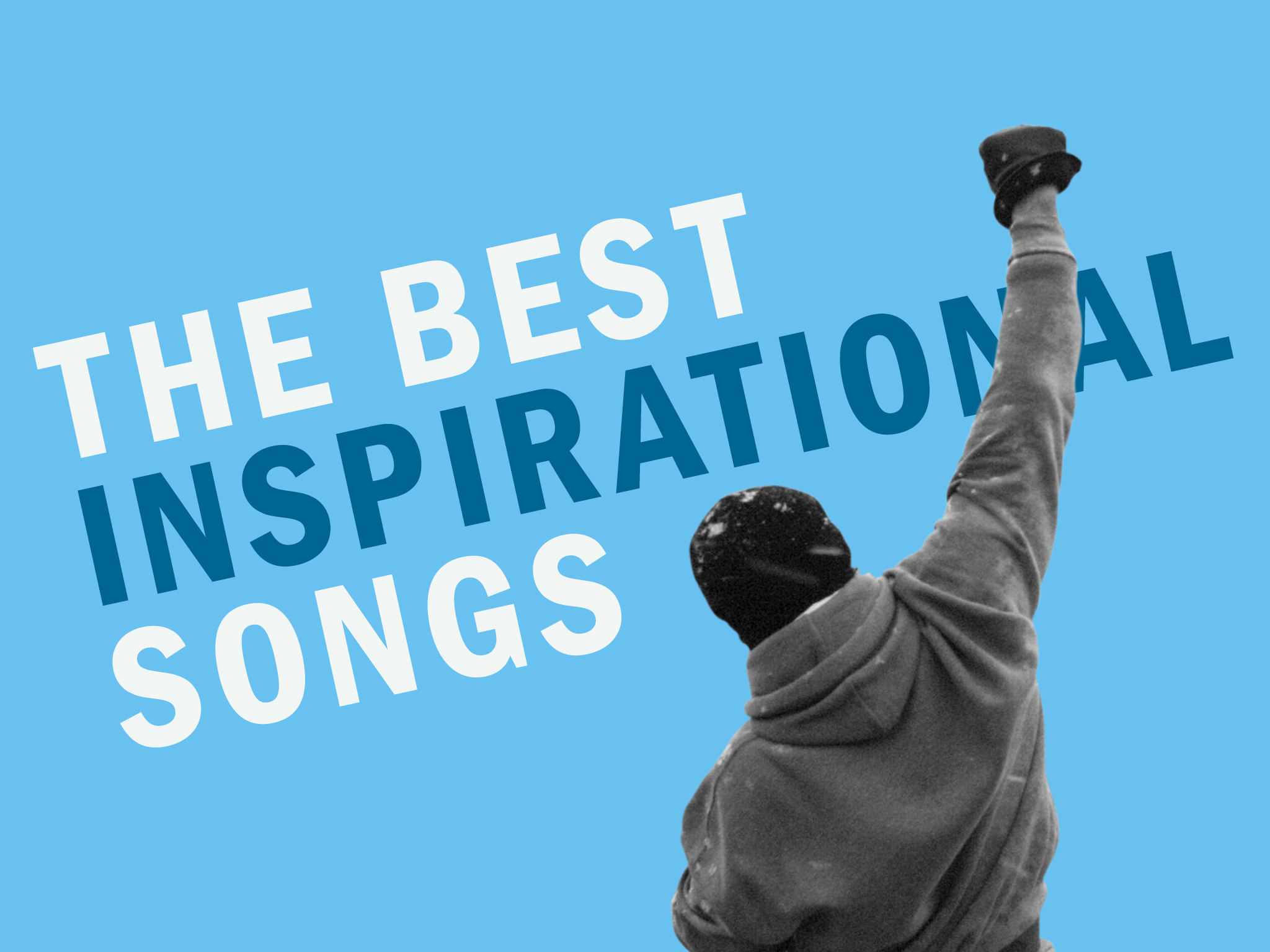 The 30 Best Inspirational Songs From Heroes To Born To