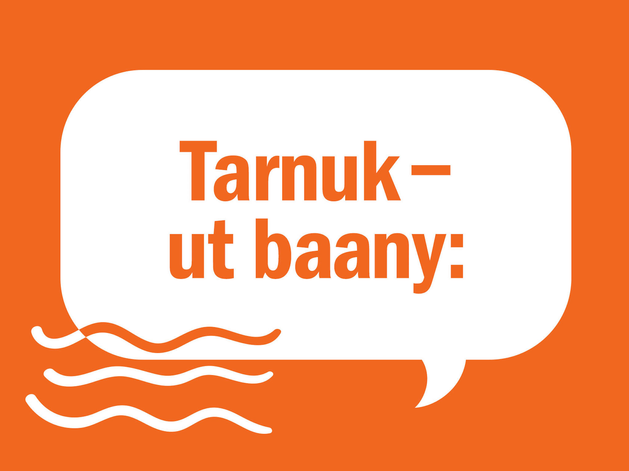 Boon Wurrung words: Tarnuk-ut baany