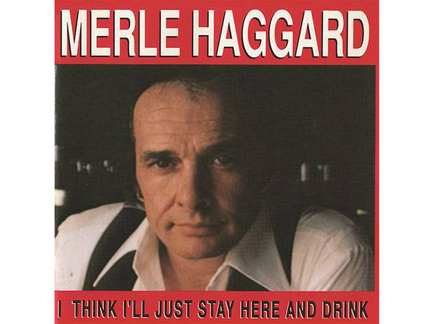 """I Think I'll Just Stay Here and Drink"" by Merle Haggard"