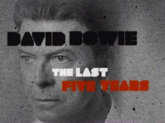 Bowie Cinema: David Bowie: The Last Five Years