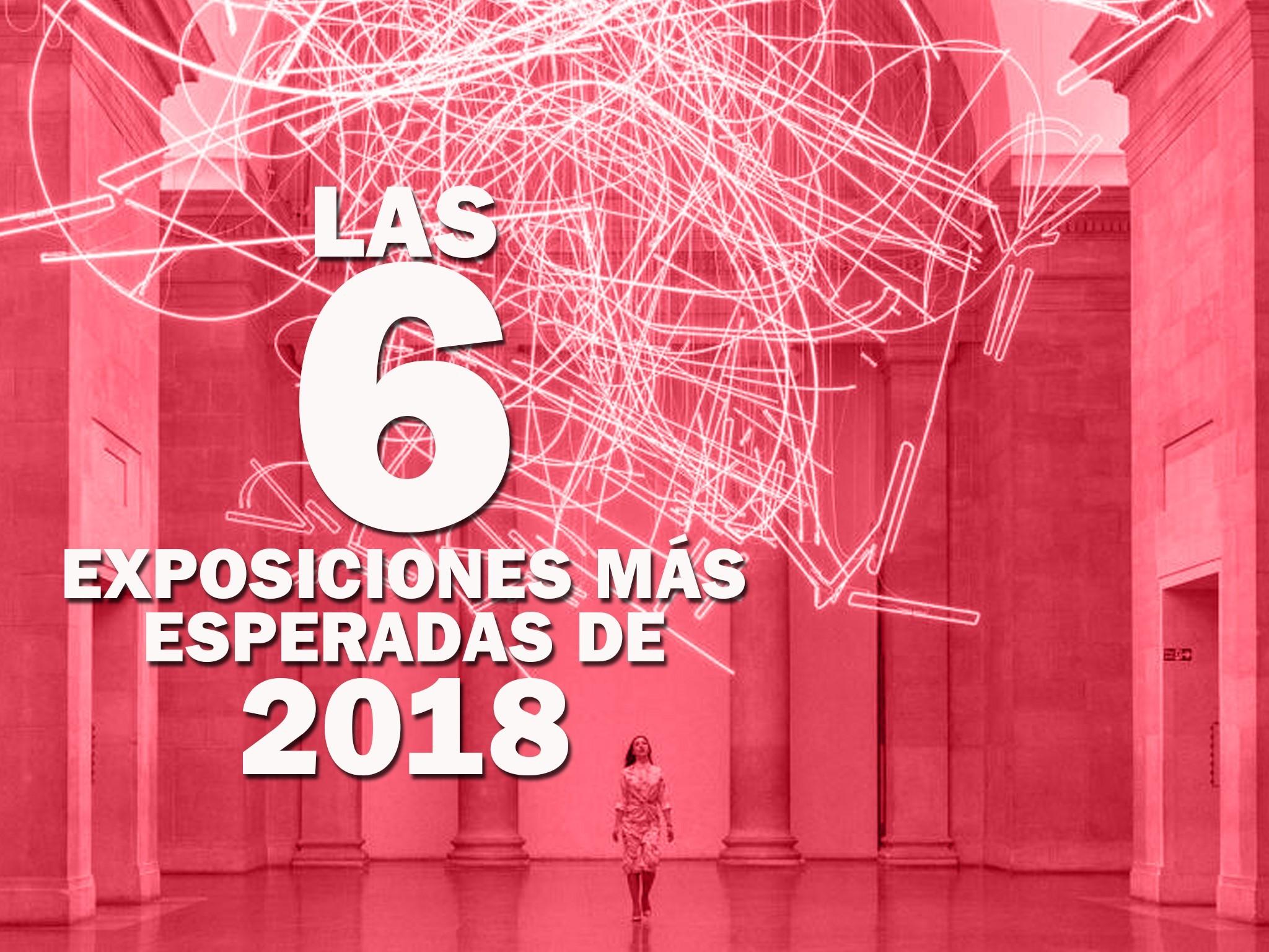 Las exposiciones más esperadas de 2018