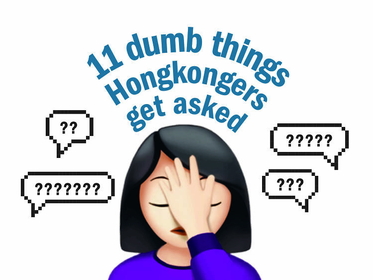 11 dumb things Hongkongers get asked all the time