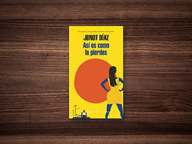 Junot Díaz, Así es como la pierdes, Literatura Random House, 2013, libro, solteros