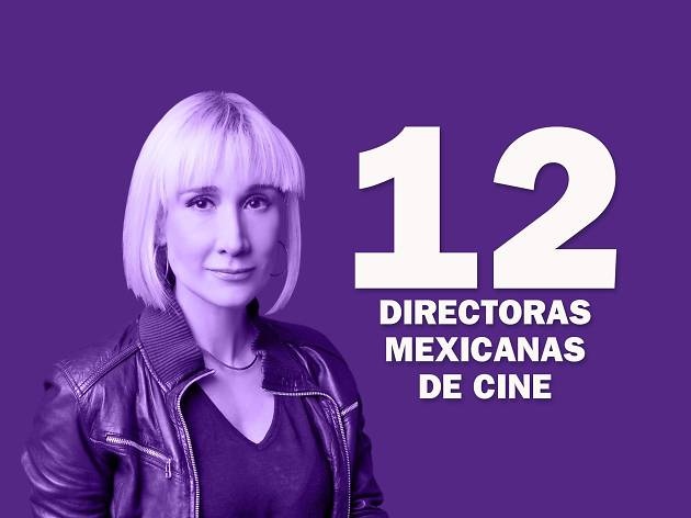 12 directoras mexicanas de cine que nos hacen sentir orgullosos