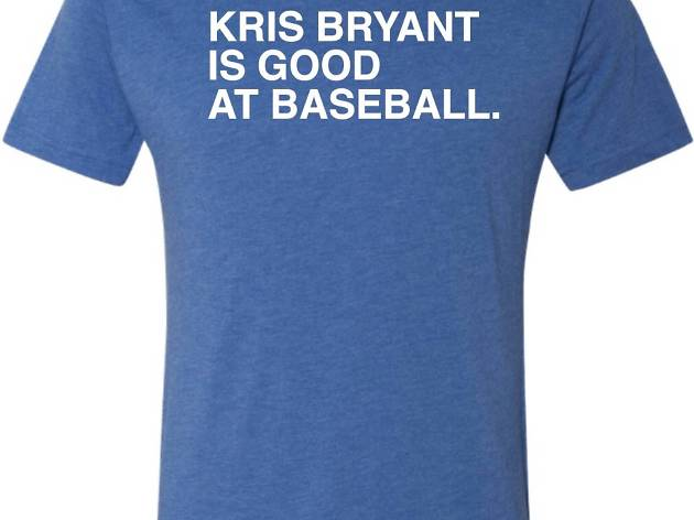 4419ebef2 Kris Bryant Is Good at Baseball T-shirt, $25, obviousshirts.com