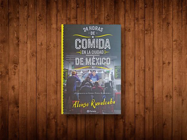 24 horas de comida en la Ciudad de México de Alonso Ruvalcaba