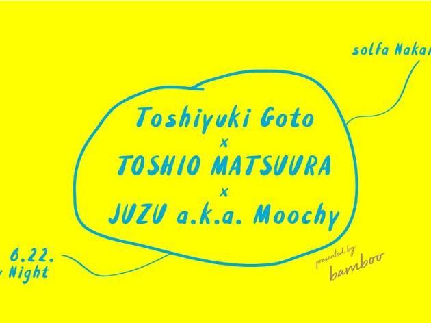 Toshiyuki Goto × TOSHIO MATSUURA × JUZU a.k.a. MOOCHY supported by bamboo