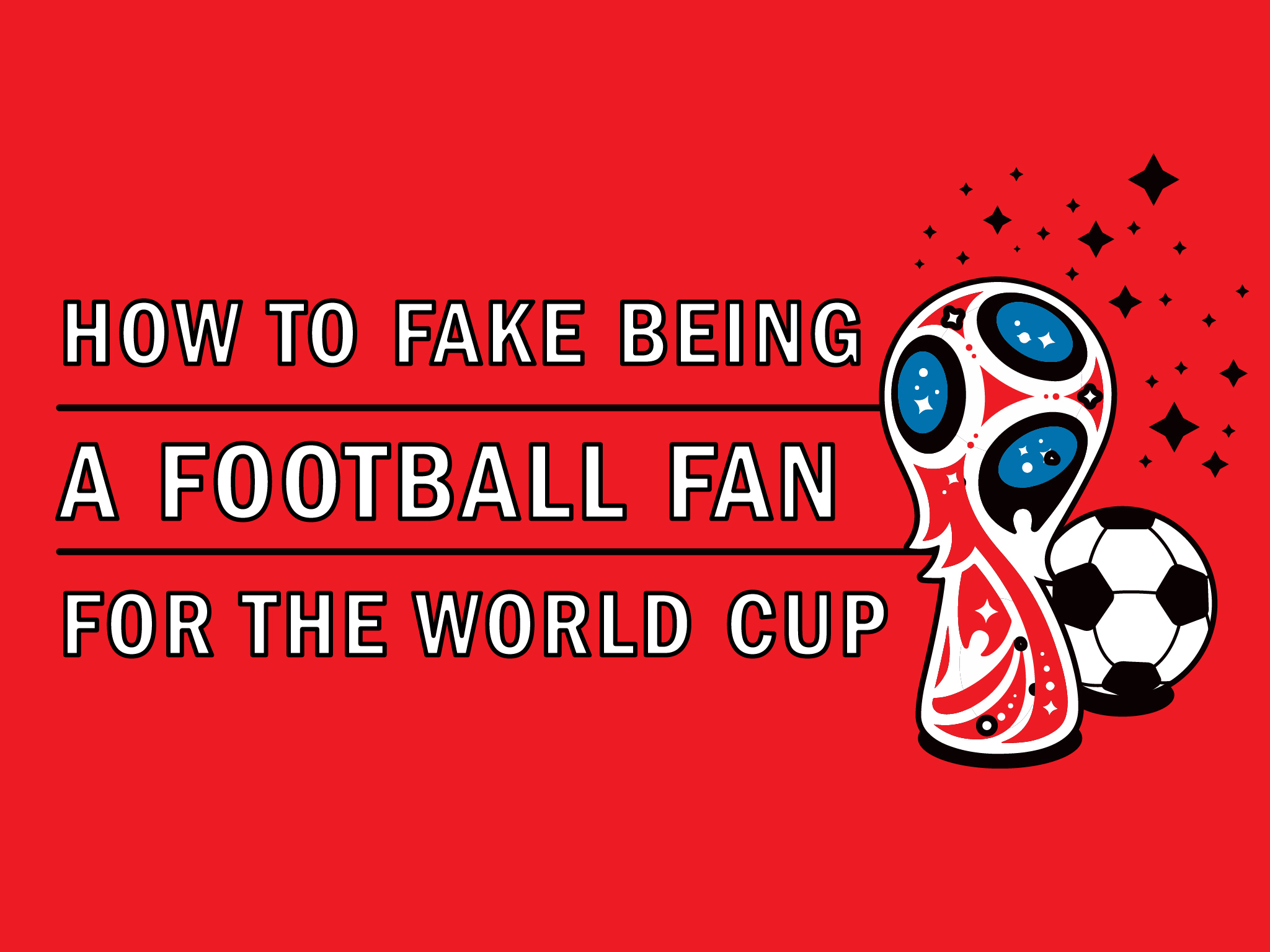 How to fake being a football fan for the World Cup final