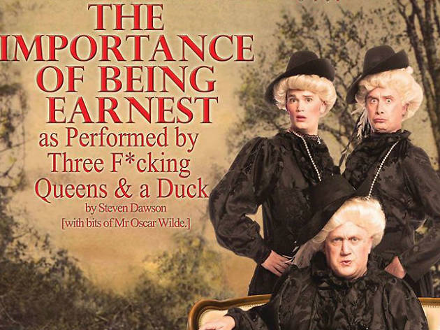 The Importance of Being Earnest as Performed by Three F*cking Queens and a Duck