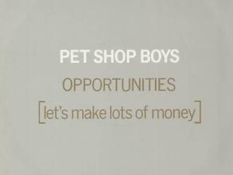 'Opportunities (Let's Make Lots of Money)' by Pet Shop Boys