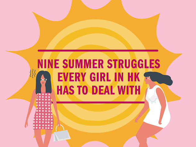 Nine summer struggles every girl in Hong Kong has to deal with