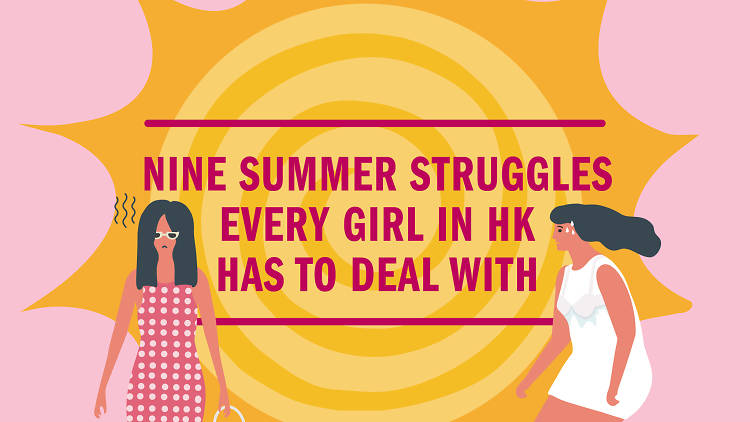 Summer struggles every girl in hk has to deal with