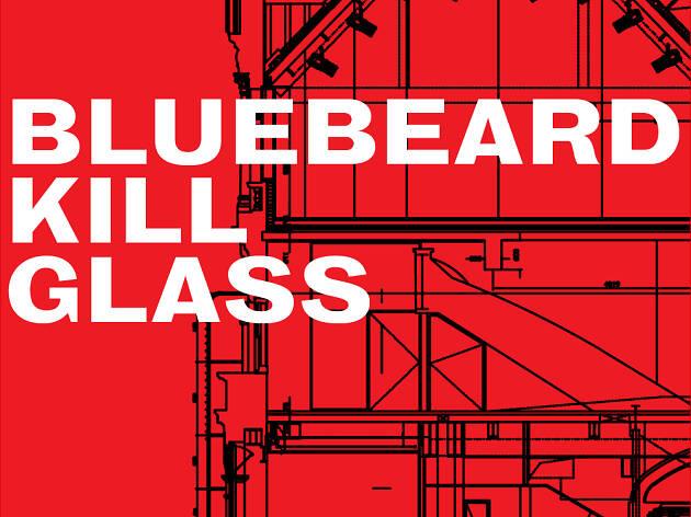 Glass. Kill. Bluebeard.