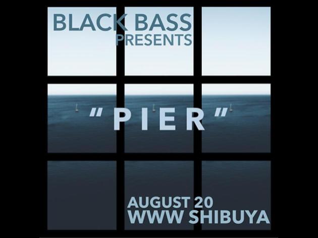 "BLACK BASS presents ""PIER"""