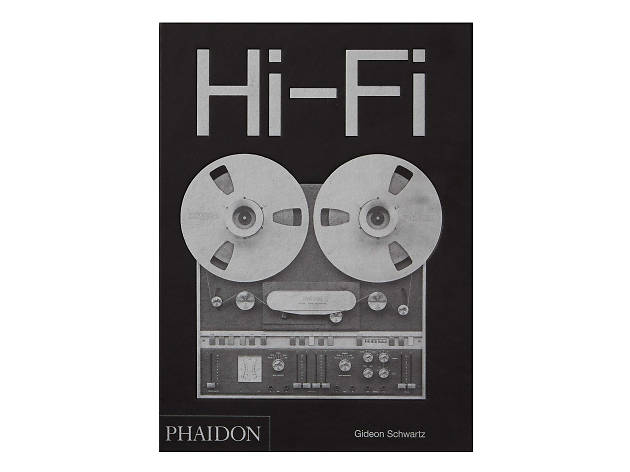 Hi-Fi: The History of High-End Audio Design by Gideon Schwartz