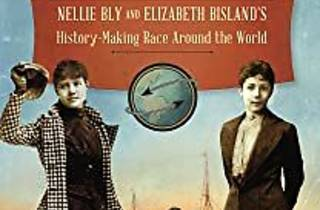 Nellie Bly and Elizabeth Bisland's History-Making Race Around the World