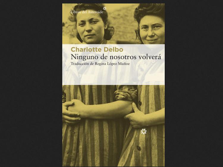 'Ninguno de nosotros volverá', de Charlotte Delbo