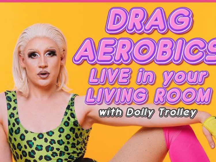Drag Aerobics in your living room with Dolly Trolley, Wednesdays at 7.30pm