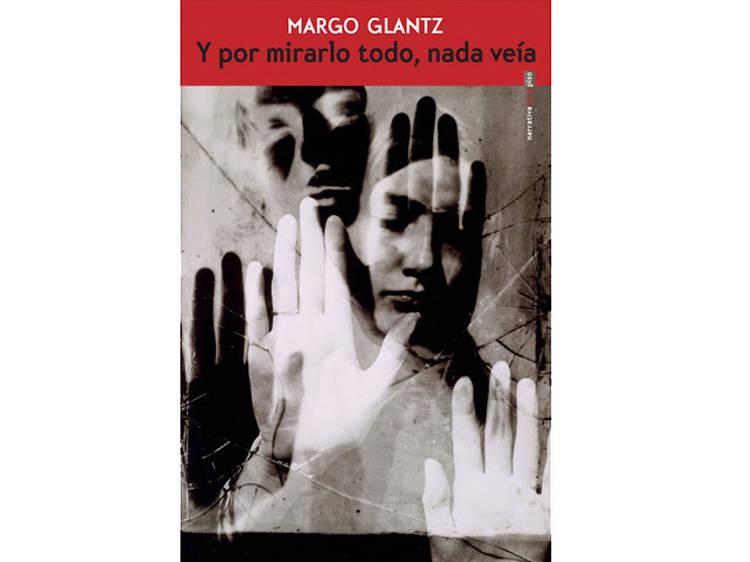 Y por mirarlo todo, nada veía, el libro de Margo Glantz