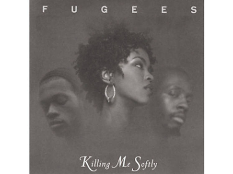 """""""Killing Me Softly With His Song"""" by The Fugees"""