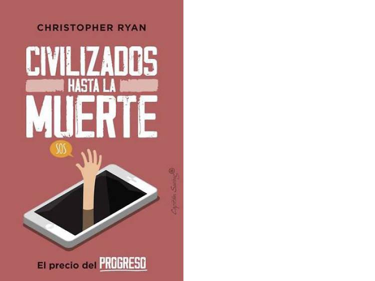 'Civilizados hasta la muerte. El precio del progreso', de Christopher Ryan